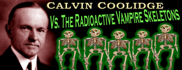 Calvin Coolidge Vs The Radioactive Vampire Zombies
