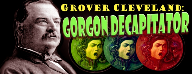Grover Cleveland Gorgon Decapitator